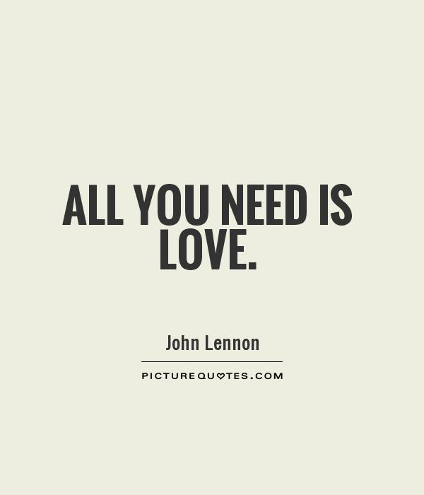 Need Love Quotes Glamorous All You Need Is Love  Picture Quotes