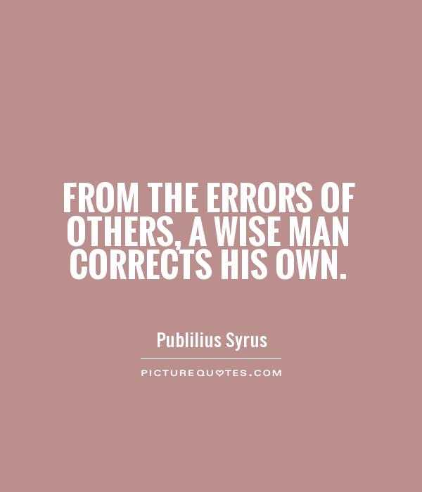 From the errors of others, a wise man corrects his own Picture Quote #1