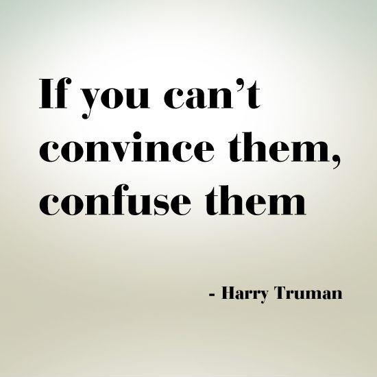 If you can't convince them confuse them Picture Quote #1