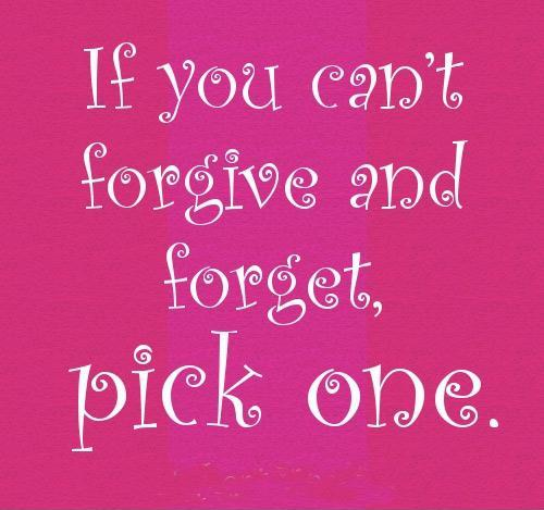 If you can't forgive and forget pick one Picture Quote #1