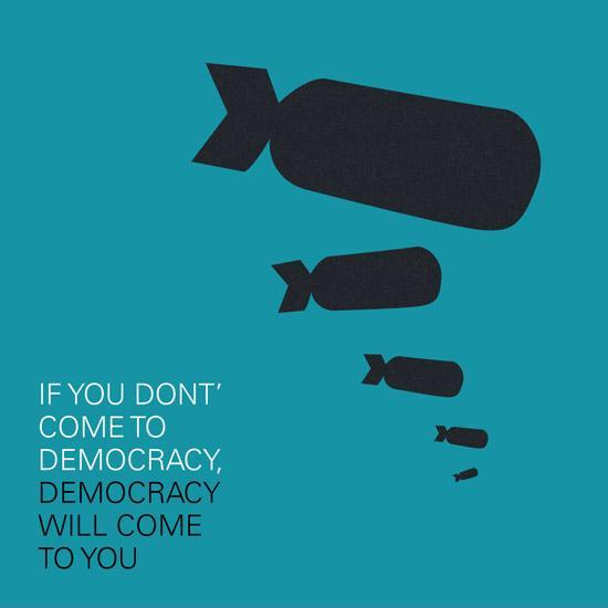 If you don't come to democracy, democracy will come to you Picture Quote #2