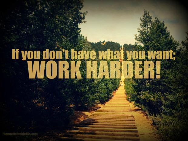 If you don't have what you want work harder Picture Quote #1