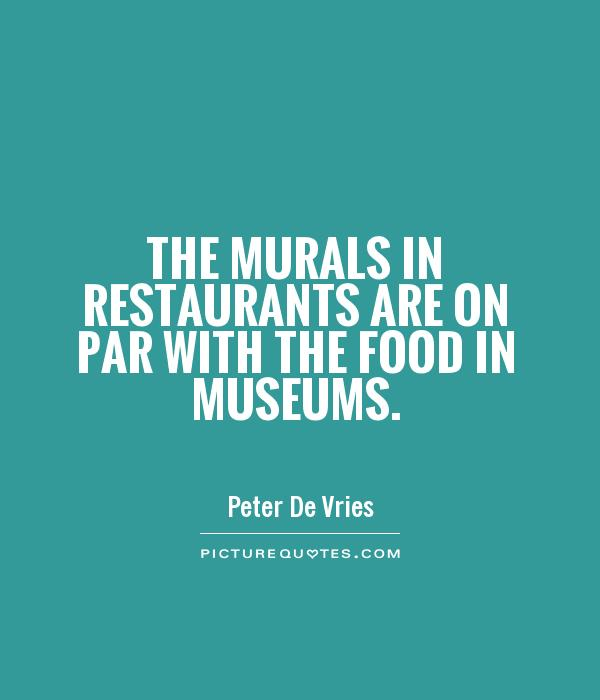 The murals in restaurants are on par with the food in museums Picture Quote #1