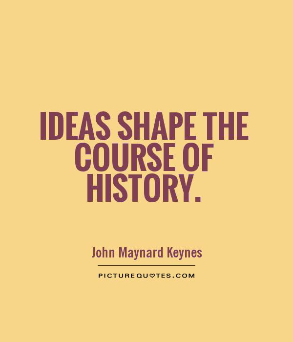 Ideas shape the course of history Picture Quote #1