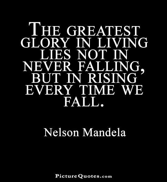The greatest glory in living lies not in never falling but in rising every time we fall Picture Quote #1