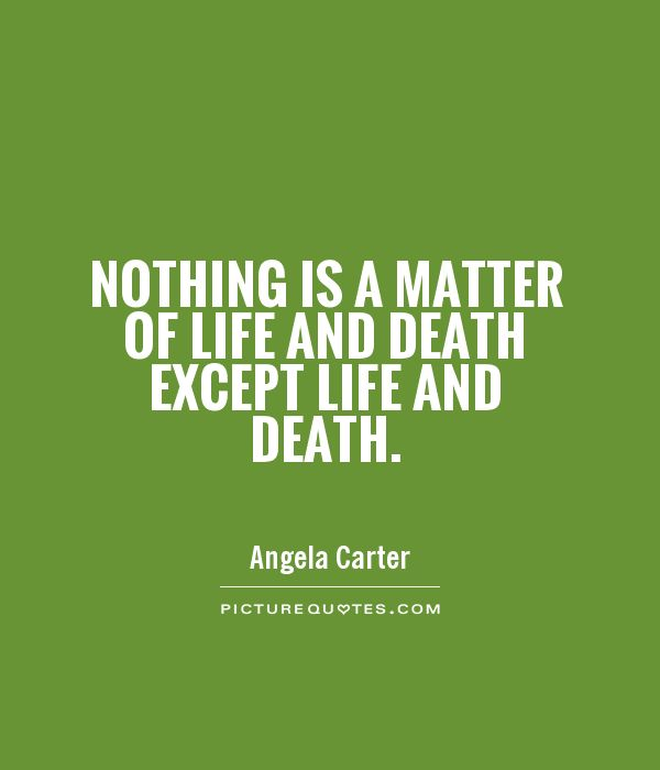 Nothing is a matter of life and death except life and death Picture Quote #1