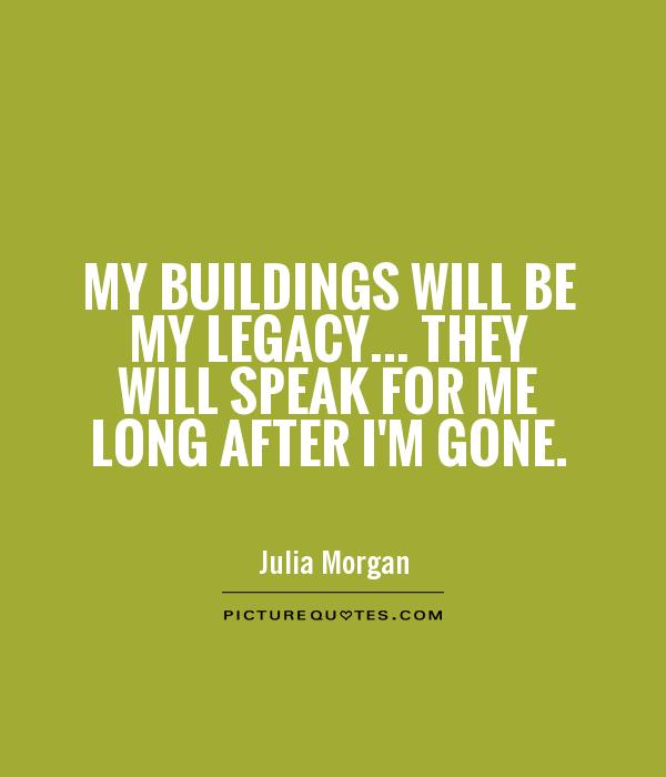 My Buildings Will Be My Legacy They Will Speak For Me Long