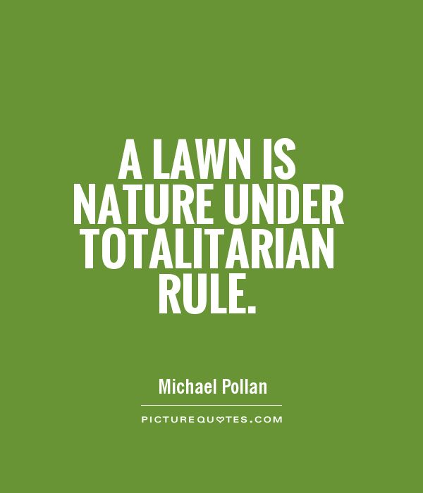 A lawn is nature under totalitarian rule Picture Quote #1