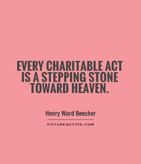 Every charitable act is a stepping stone toward heaven Picture Quote #1