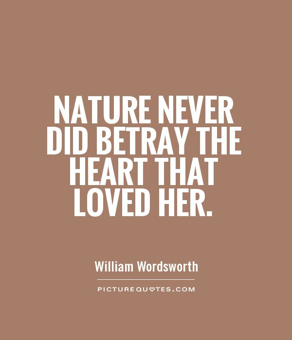Nature never did betray the heart that loved her Picture Quote #1