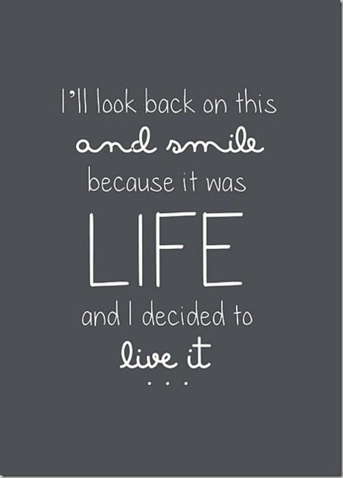 I'll look back on this and smile because it was life and i decided to live it Picture Quote #1