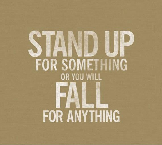 Stand up for something or you will fall for anything Picture Quote #1