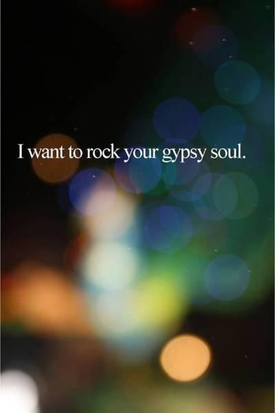 I want to rock your gypsy soul Picture Quote #1