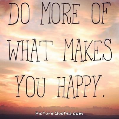 Do more of what makes you happy Picture Quote #3