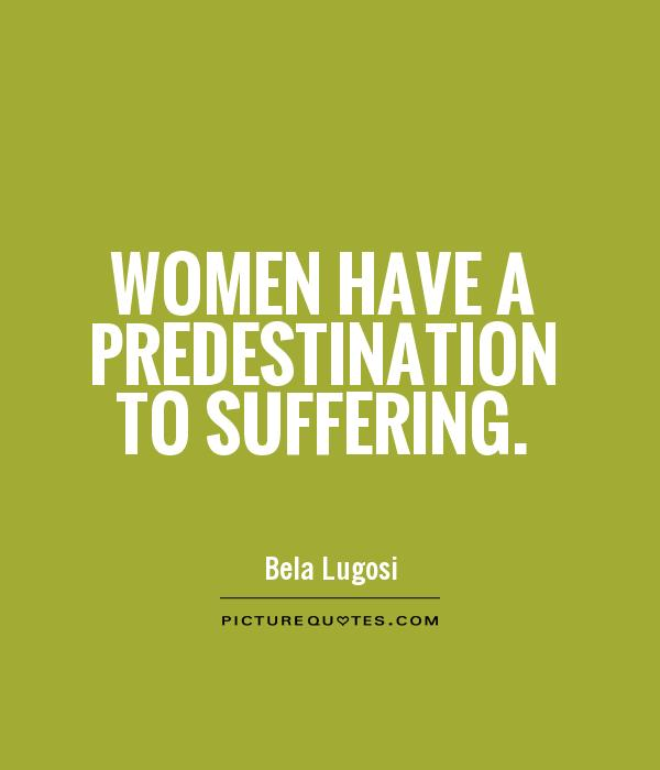 Women have a predestination to suffering Picture Quote #1