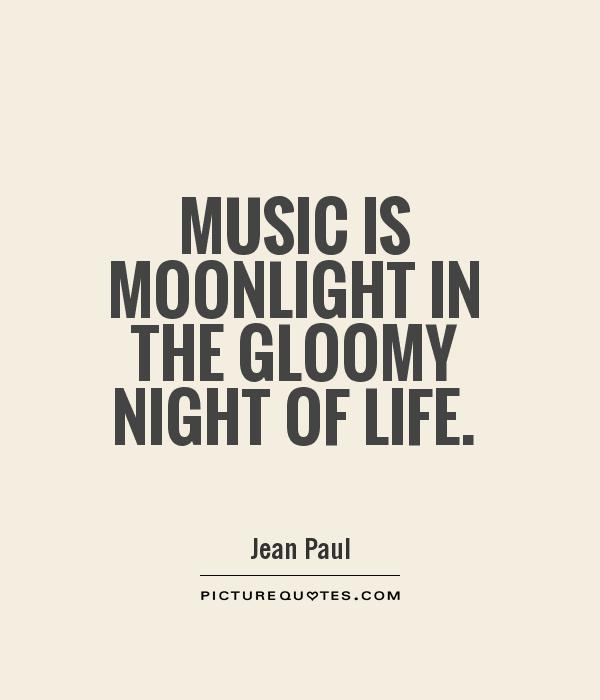 Music is moonlight in the gloomy night of life Picture Quote #1