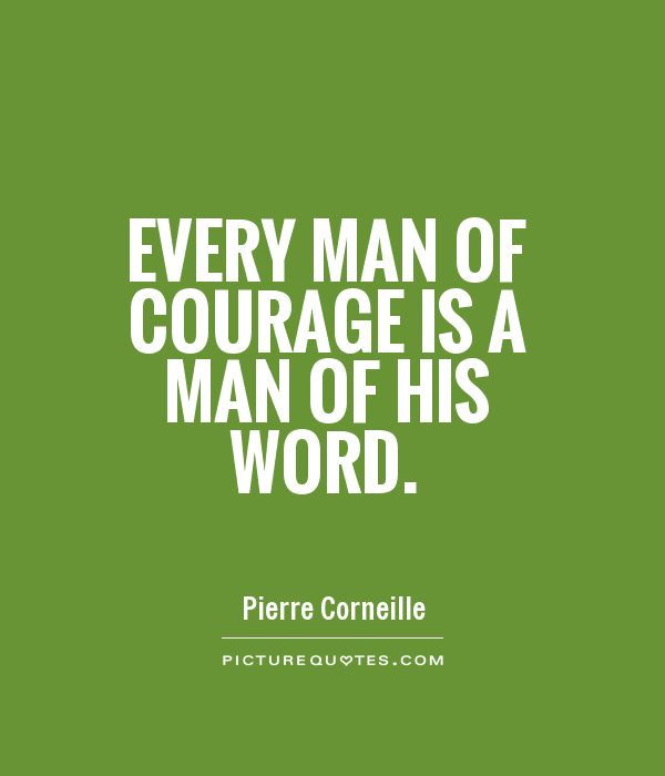Every man of courage is a man of his word Picture Quote #1