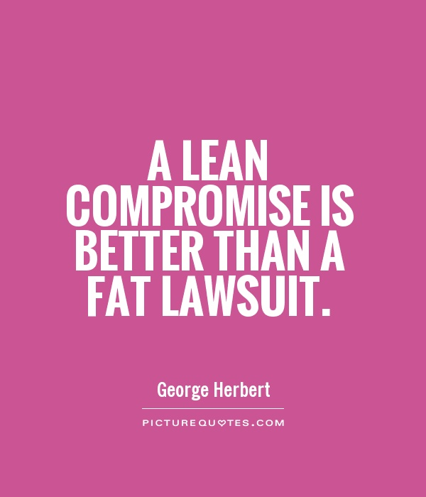 A lean compromise is better than a fat lawsuit Picture Quote #1
