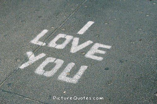 I love you Picture Quote #4