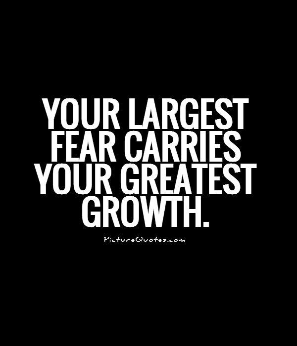 Your largest fear carries your greatest growth Picture Quote #1