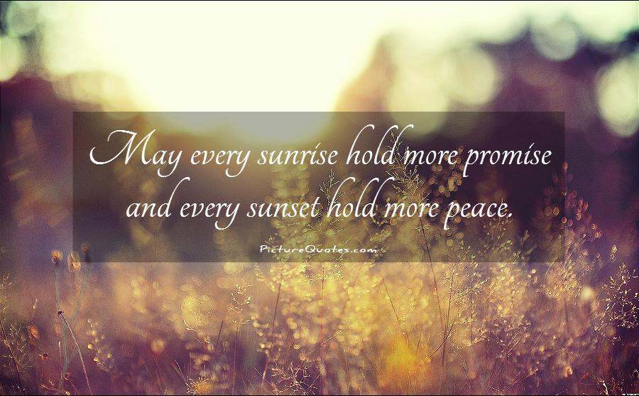 May every sunrise hold more promise and every sunset hold more peace Picture Quote #1