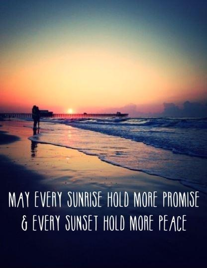 May every sunrise hold more promise and every sunset hold more peace Picture Quote #2