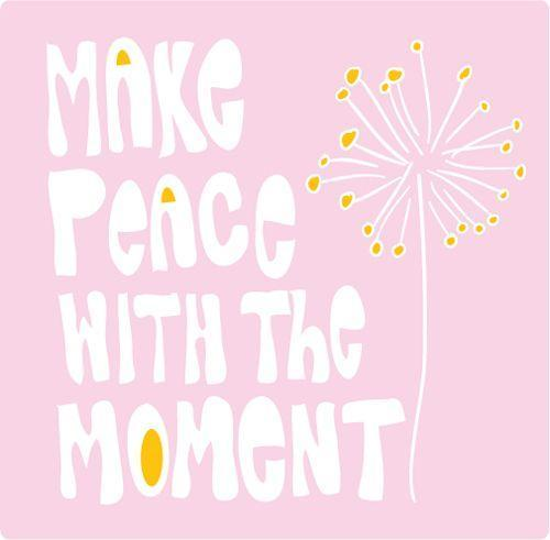 Make peace with the moment Picture Quote #1