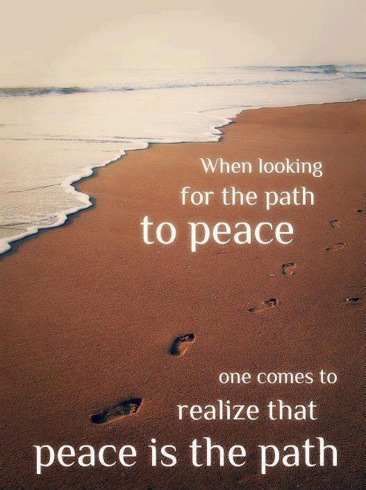 When looking for the path to peace one comes to realize that peace is the path Picture Quote #1