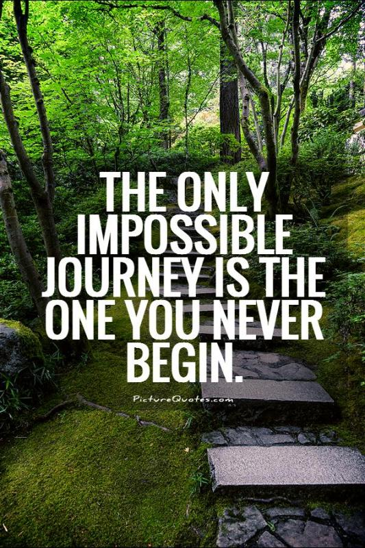 The only impossible journey is the one you never begin Picture Quote #1