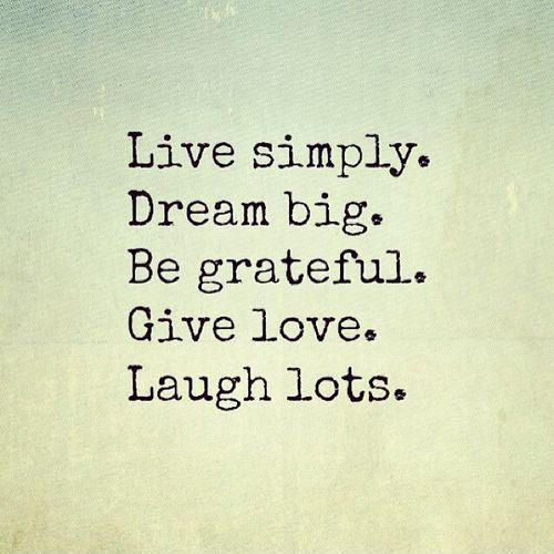 Live simply. Dream big. Be grateful. Give love. Laugh lots Picture Quote #1