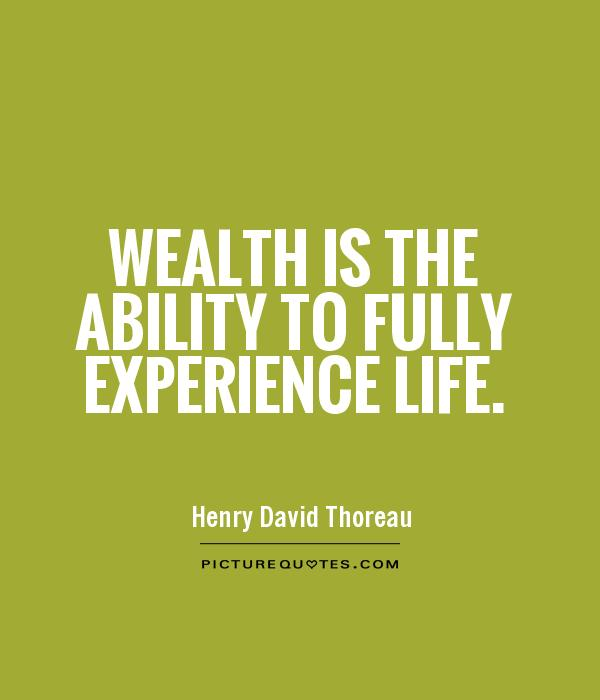 Wealth is the ability to fully experience life Picture Quote #1
