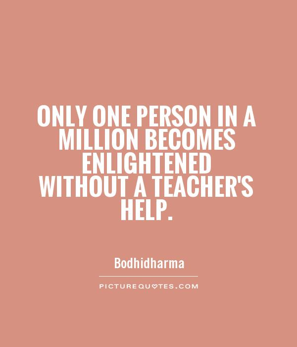 Only one person in a million becomes enlightened without a teacher's help Picture Quote #1