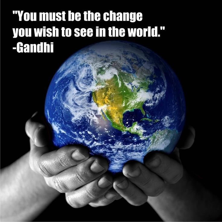 You must be the change you wish to see in the world Picture Quote #3
