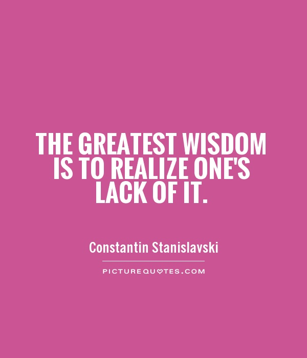 The greatest wisdom is to realize one's lack of it Picture Quote #1