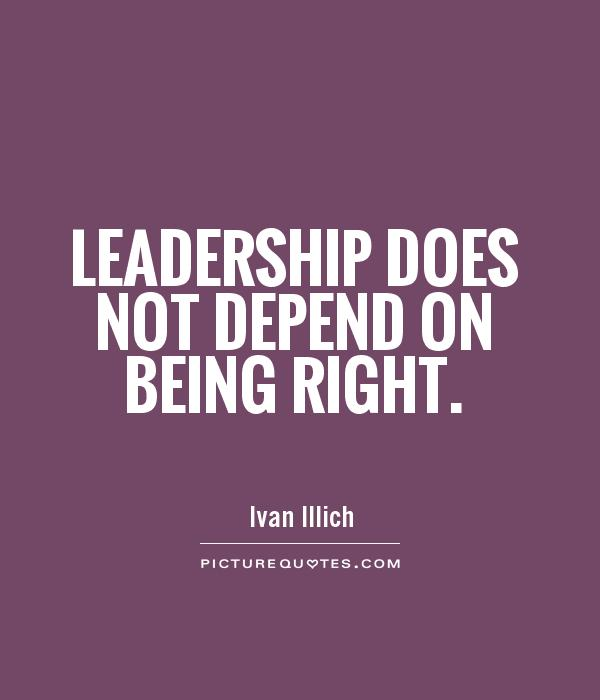 Leadership does not depend on being right Picture Quote #1