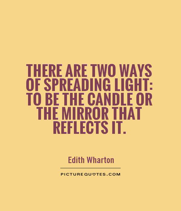 There are two ways of spreading light: to be the candle or the mirror that reflects it Picture Quote #1