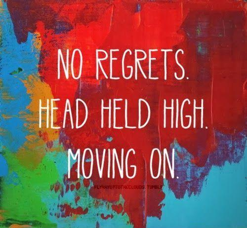 No Regrets. Head held high. Moving on Picture Quote #1
