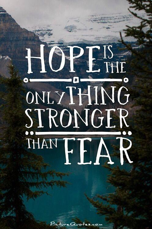 Hope is the only thing stronger than fear Picture Quote #1