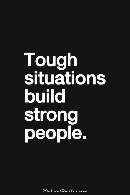 Tough situations build strong people Picture Quote #1