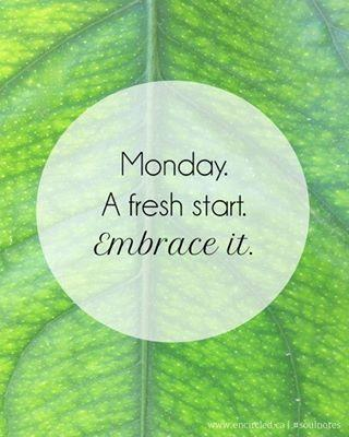 Monday. A fresh start. Embrace it Picture Quote #1