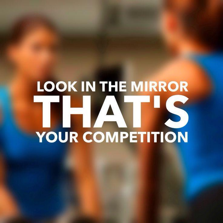 Competition Quotes Inspirational: Look In The Mirror. That's Your Competition