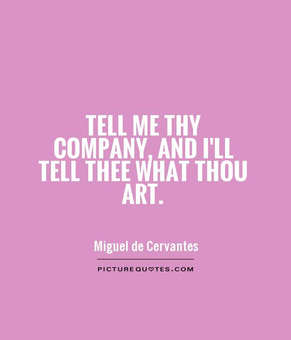 Tell me thy company, and I'll tell thee what thou art Picture Quote #1