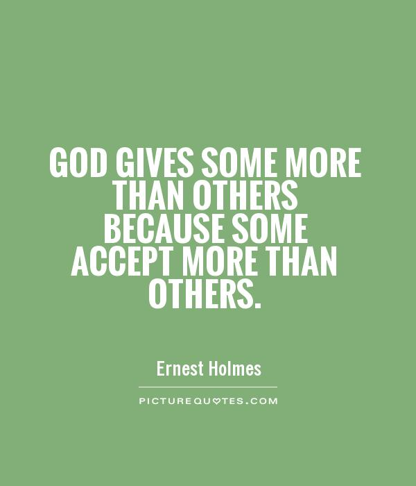 God gives some more than others because some accept more than others Picture Quote #1