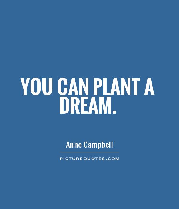 You can plant a dream Picture Quote #1