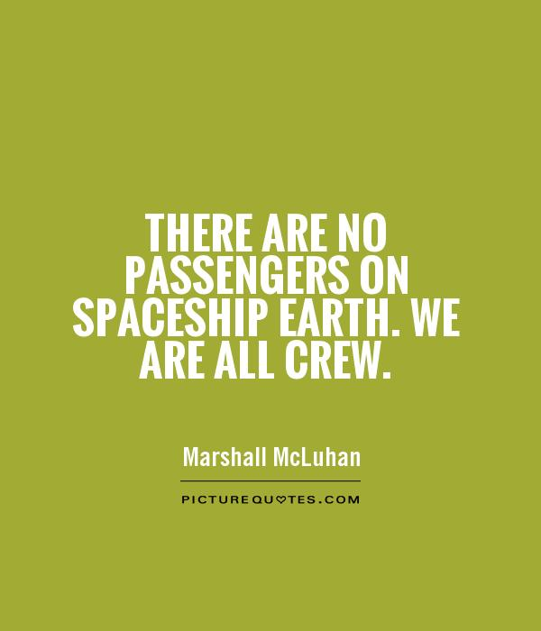 There are no passengers on spaceship earth. We are all crew. Picture Quote #1