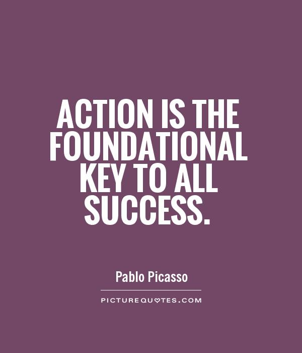 Action is the foundational key to all success Picture Quote #1