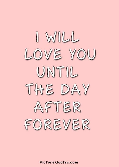 I will love you until the day after forever Picture Quote #1