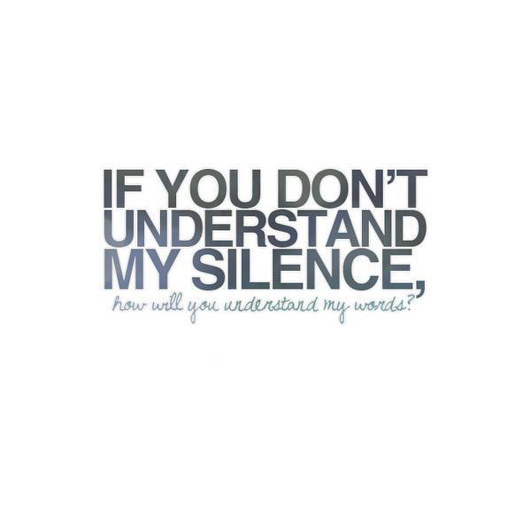 If you don't understand my silence how will you understand my words Picture Quote #1