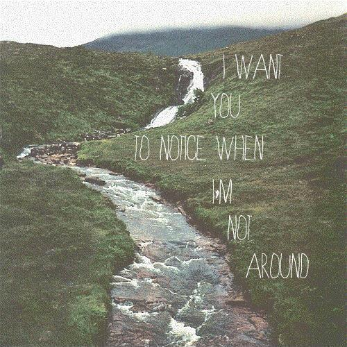 I want you to notice when i'm not around Picture Quote #2