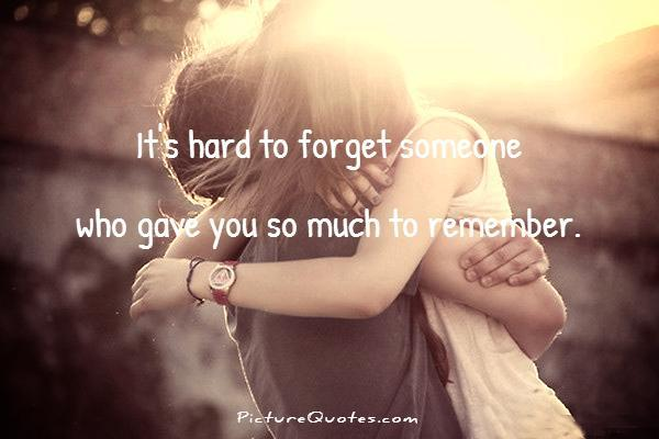 It's hard to forget someone who gave you so much to remember Picture Quote #1